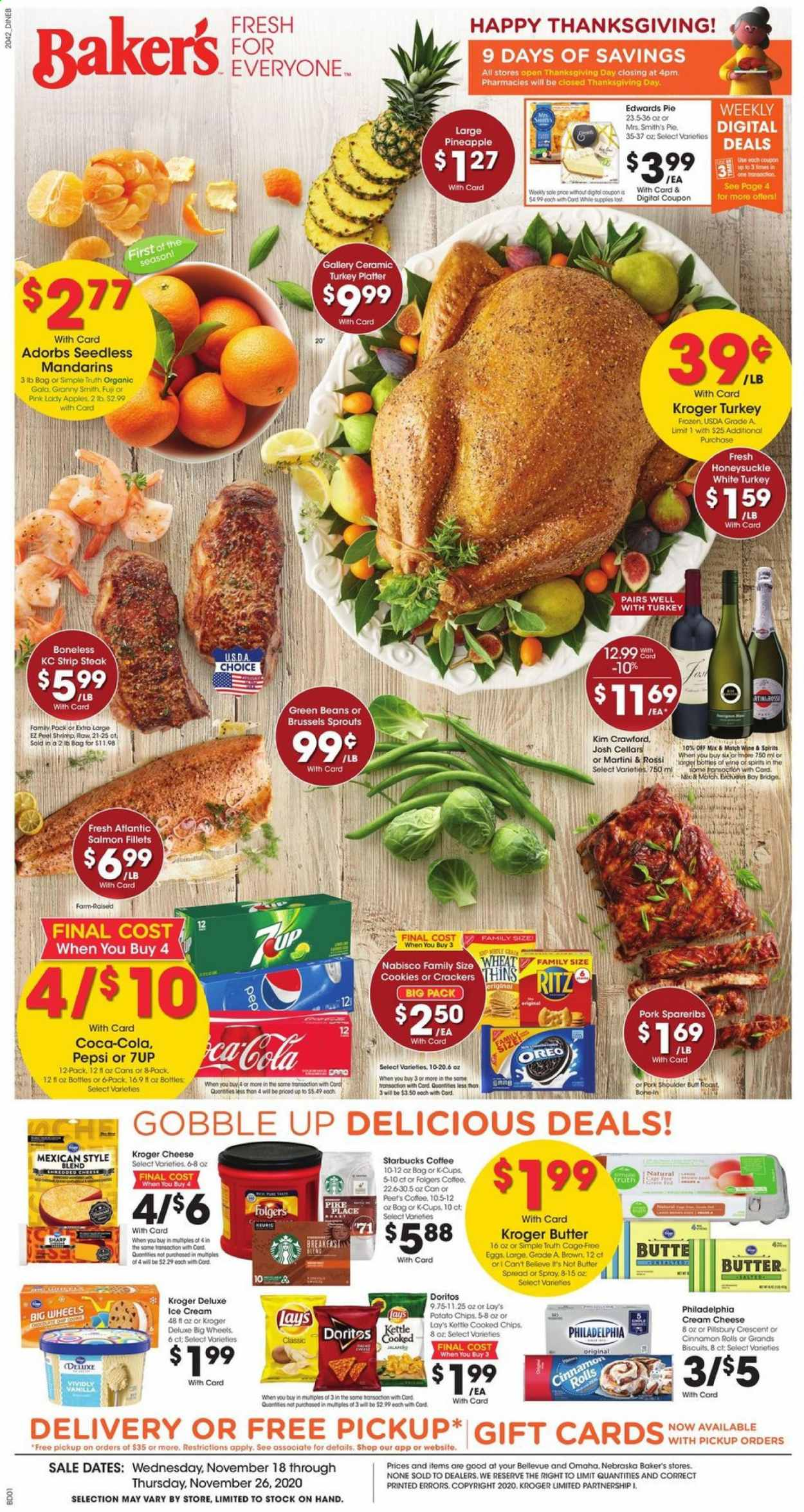 Baker's Flyer - 11.18.2020 - 11.26.2020 - Sales products - apples, beans, biscuits, brussels sprouts, butter, cap, cinnamon rolls, Coca-Cola, coffee, cookies, cream cheese, Doritos, eggs, frozen, green beans, salmon, Sharp, starbucks, turkey, ice cream, philadelphia, pike, pineapple, pork meat, pork shoulder, potato chips, Pepsi, Oreo, chips, steak, cheese, pie, Lay's, wine, platter, Folgers, Apple, shrimps, kettle. Page 1.