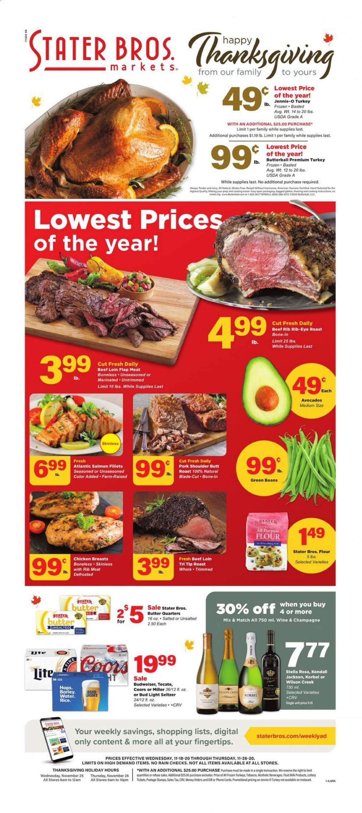 Stater Bros. Flyer - 11.18.2020 - 11.26.2020 - Sales products - all purpose flour, avocado, barley, beans, beef meat, Budweiser, Butterball, flour, frozen, green beans, rice, salmon, seltzer, turkey, Wilson, champagne, pork meat, pork shoulder, chicken, chicken breast, AVG, Bud Light, wine, Coors, Meat, phone. Page 1.