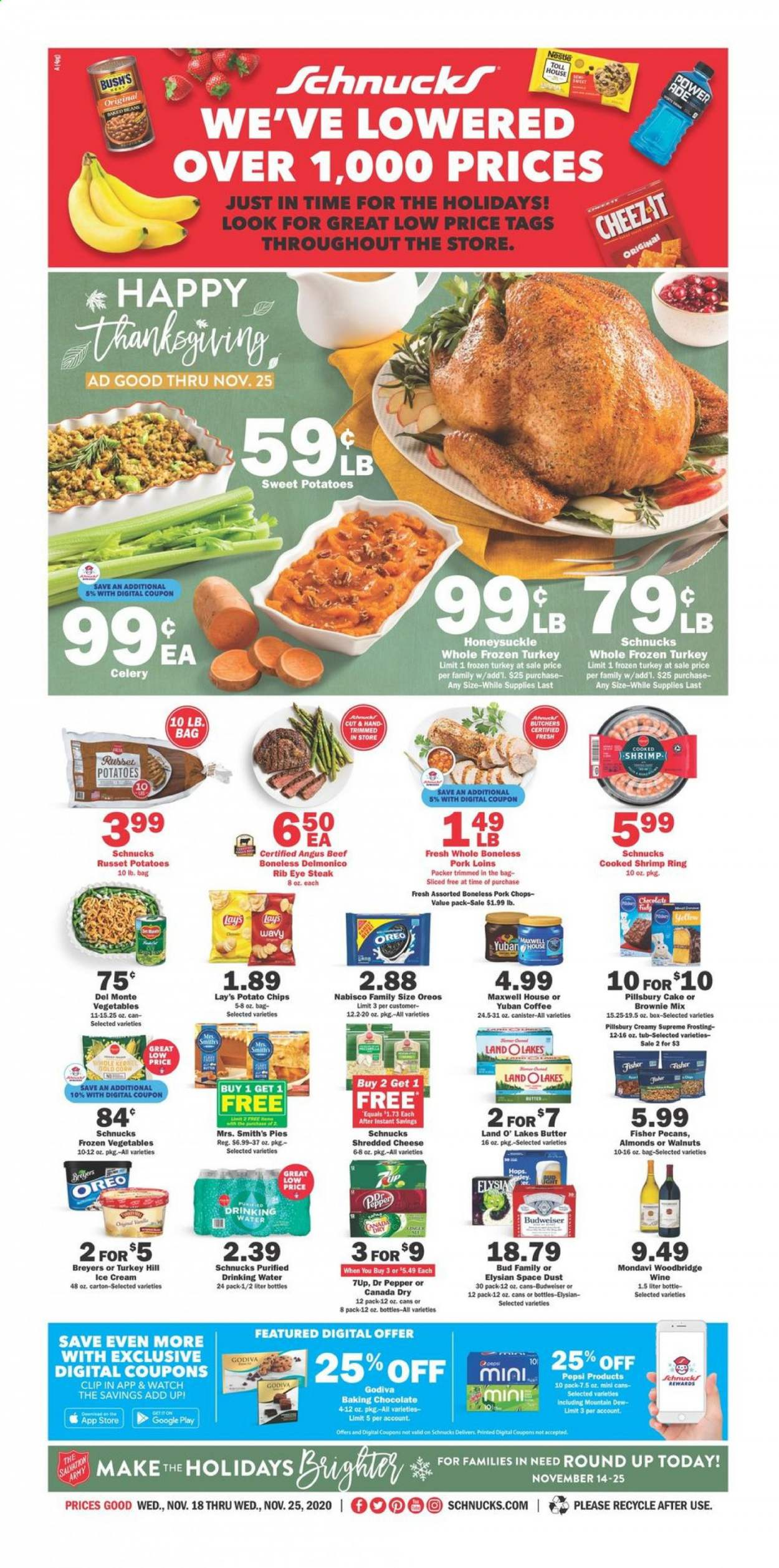 Schnucks Flyer - 11.18.2020 - 11.25.2020 - Sales products - almonds, beef meat, box, brownie mix, Budweiser, butter, Canada Dry, celery, coffee, corn, frosting, frozen turkey, frozen vegetables, Maxwell House, Mountain Dew, Nestlé, russet potatoes, shredded cheese, sweet potatoes, turkey, walnuts, watch, ice cream, pillsbury cake, pork chops, pork meat, potato chips, potatoes, pecans, Pepsi, Oreo, chips, chocolate, steak, cheese, cake, Vegetables, pepper, Lay's, wine, canister, tub, brownie, shrimps, vegetable, Godiva. Page 1.
