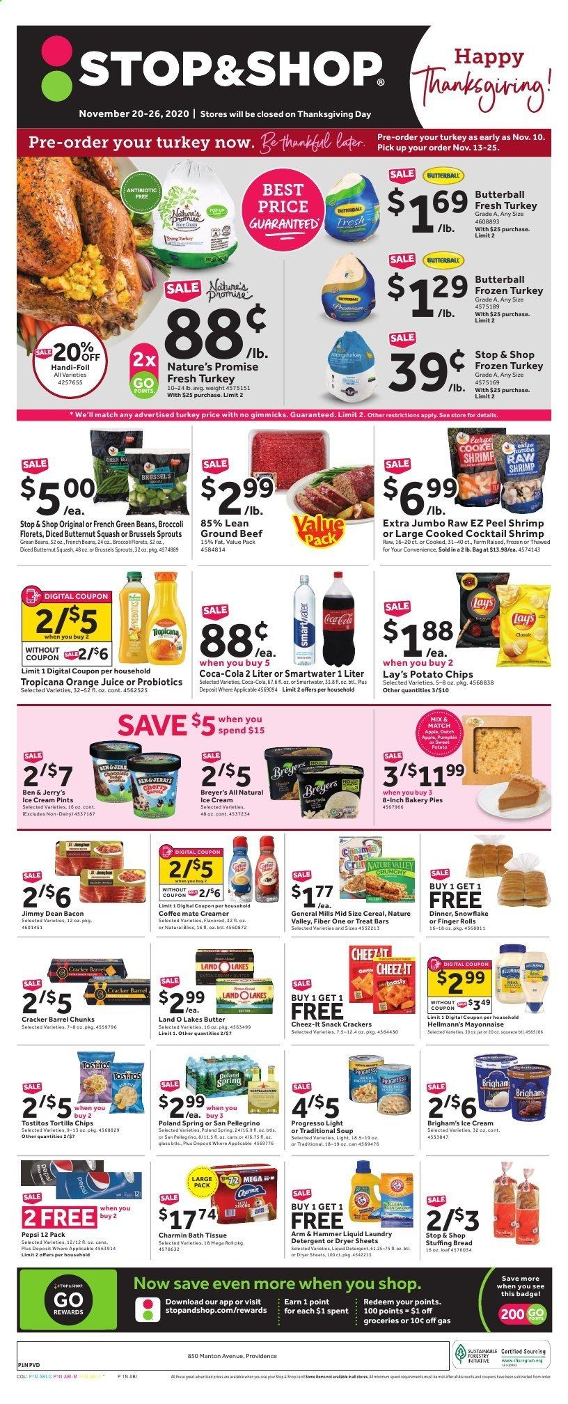 Stop & Shop Flyer - 11.20.2020 - 11.26.2020 - Sales products - apples, ARM & HAMMER, bacon, bag, bath tissue, beans, beef meat, bread, broccoli, brussels sprouts, Butterball, butternut squash, cereals, Coca-Cola, coffee, detergent, french beans, frozen turkey, green beans, ground beef, mayonnaise, snowflake, squash, sweet potatoes, tortilla chips, turkey, ice cream, jar, pin, potato chips, probiotics, pumpkin, Pepsi, orange juice, orange, chips, juice, soup, creamer, snack, hammer, AVG, Breyer, Lay's, cracker, liquid detergent, laundry detergent, Apple, shrimps, spring. Page 1.