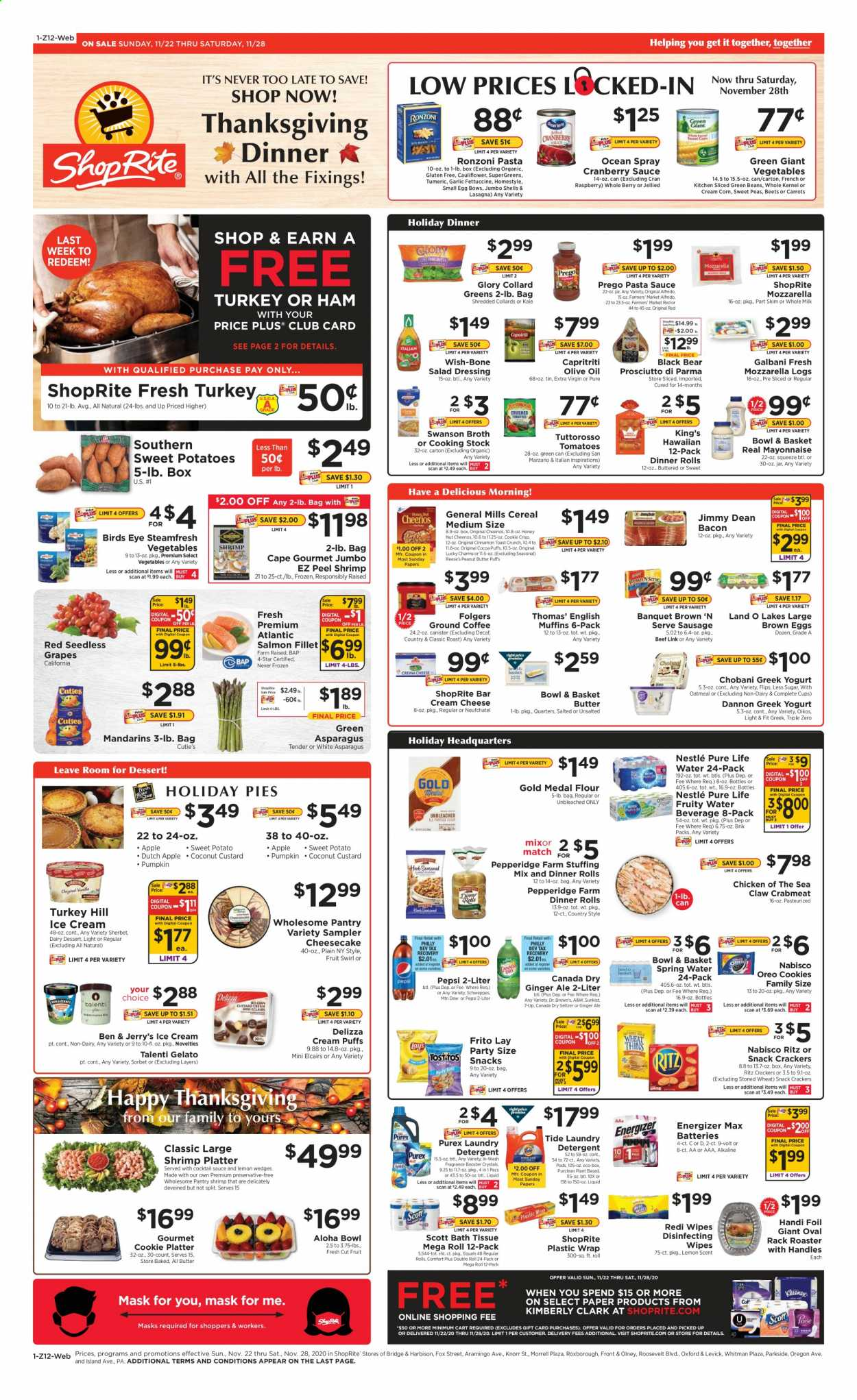 ShopRite Flyer - 11.22.2020 - 11.28.2020 - Sales products - alfredo sauce, apples, asparagus, bacon, basket, bath tissue, battery, beans, beef meat, box, brown 'n serve sausages, Canada Dry, carrots, cart, cauliflower, cereals, cocktail sauce, cocoa, cookies, corn, cranberry sauce, cream cheese, custard, detergent, eggs, Energizer, collard, extra virgin olive oil, flour, fragrance, frozen, garlic, ginger, ginger ale, grapes, greek yogurt, green beans, mask, mayonnaise, milk, mozzarella, Nestlé, neufchatel, salad dressing, salmon, salmon fillet, sausage, scott, seedless grapes, seltzer, Schweppes, spring water, sweet potatoes, Tide, tomatoes, turkey, wipes, ham, handles, honey, ice cream, jar, kale, Kitchen, potatoes, prosciutto, pumpkin, cheerios, chicken, pasta sauce, peanut butter, peas, Pepsi, oatmeal, olive oil, Oreo, cheesecake, cheese, coconut, dressing, Vegetables, snack, sherbet, pasta, berry, AVG, reese, Knorr, canister, salad, sauce, platter, Fruit, laundry detergent, Folgers, lemon, Apple, shrimps, vegetable, spring. Page 1.