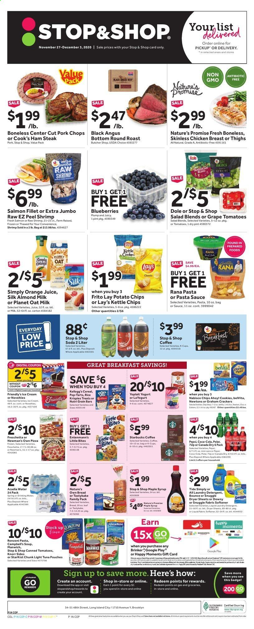 Stop & Shop Flyer - 11.27.2020 - 12.03.2020 - Sales products - almond milk, beef meat, blueberries, bread, Campbell's, Canada Dry, coca-cola, coffee, cookies, detergent, Downy, frozen, graham crackers, grapes, maple syrup, rice, salmon, salmon fillet, Snuggle, starbucks, Tide, tomatoes, tuna, ham, ham steaks, ice cream, pin, pizza, pork chops, pork meat, potato chips, chicken, chicken breast, pasta sauce, Pepsi, orange juice, orange, chips, soda, steak, cheese, juice, soup, softener, pasta, light tuna, Lay's, Knorr, salad, sauce, Dole, laundry detergent, shrimps, kettle, syrup, spring. Page 1.