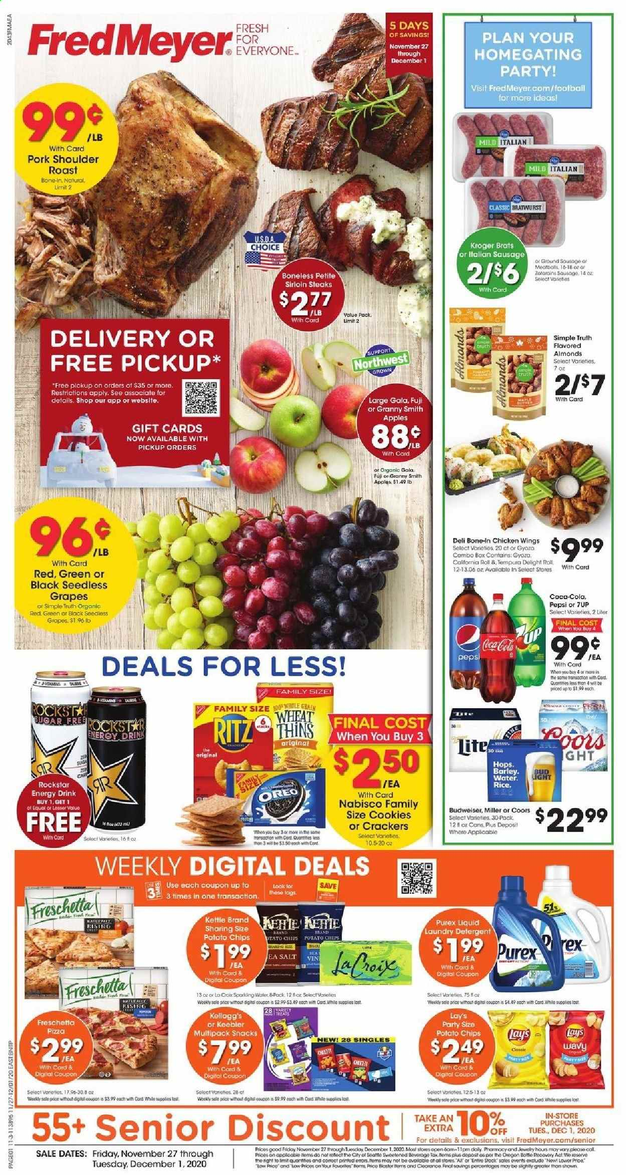 Fred Meyer Flyer - 11.27.2020 - 12.01.2020 - Sales products - almonds, apples, barley, box, Budweiser, coca-cola, cookies, detergent, grapes, rice, sausage, seedless grapes, pizza, pork meat, pork shoulder, potato chips, chicken, Pepsi, Oreo, chicken wings, chips, snack, salt, energy drink, Lay's, Coors, laundry detergent, úl, Apple, kettle. Page 1.