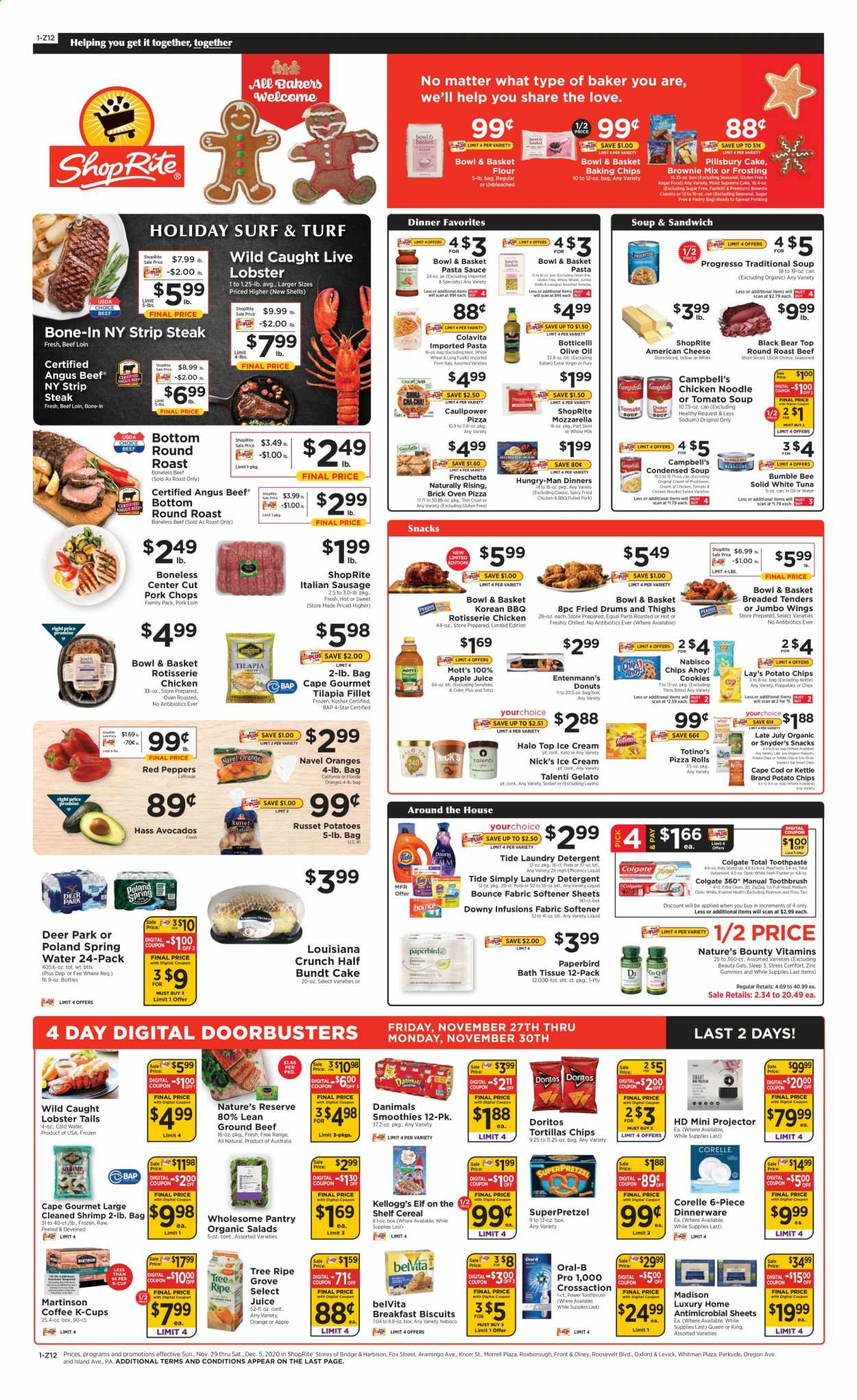ShopRite Flyer - 11.29.2020 - 12.05.2020 - Sales products - american cheese, angel food, apple juice, avocado, basket, bath tissue, beef meat, biscuits, box, brownie mix, bundt, Campbell's, cereals, cod, cookies, deer, detergent, Doritos, Downy, elf, Colgate, extra virgin olive oil, flour, frosting, frozen, fuel, ground beef, lobster, milk, mozzarella, Nature's Bounty, russet potatoes, sausage, solid, spring water, Tide, tilapia, tomato soup, toothbrush, tortillas, tuna, ice cream, jar, pillsbury cake, pizza, pork chops, pork loin, pork meat, potato chips, potatoes, chicken, pasta sauce, noodle, olive oil, oven, orange, Oral-b, chips, steak, cheese, juice, cake, sandwich, condensed soup, soup, mushroom, toothpaste, snack, pizza rolls, projector, softener, pasta, Bumble Bee, AVG, Lay's, Knorr, sauce, Bounty, peppers, brownie, laundry detergent, fried chicken, shrimps, donut, kettle, spring, zinc. Page 1.