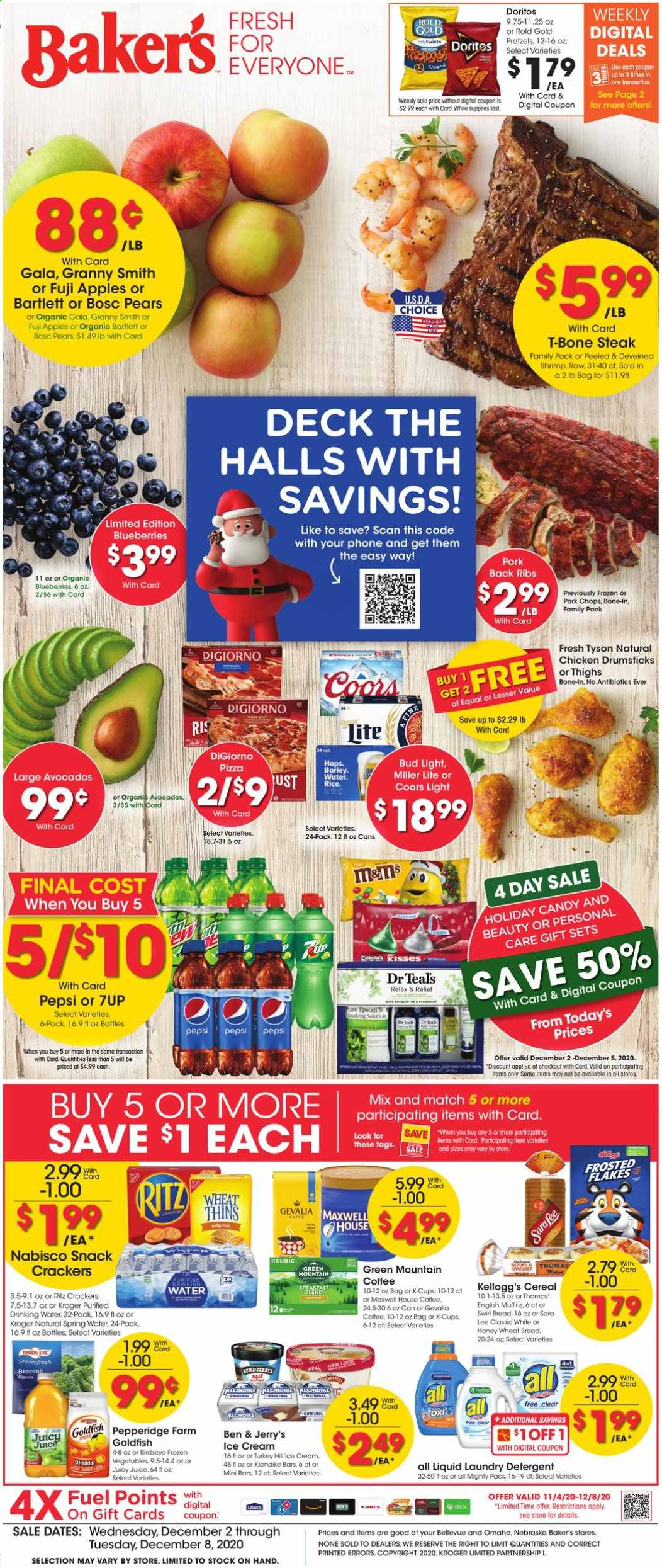 Baker's Flyer - 12.02.2020 - 12.08.2020 - Sales products - apples, avocado, barley, blueberries, bread, broccoli, cereals, detergent, Doritos, english muffins, frozen vegetables, fuel, Maxwell House, Miller Lite, muffins, rice, spring water, t-bone steak, turkey, wheat bread, Halls, honey, ice cream, pizza, pork chops, pork meat, pretzels, cheddar, chicken, pears, Pepsi, fuji apple, steak, juice, candy, Vegetables, snack, Lee, Bud Light, flakes, ribs, Coors, laundry detergent, Apple, shrimps, phone, vegetable, spring. Page 1.