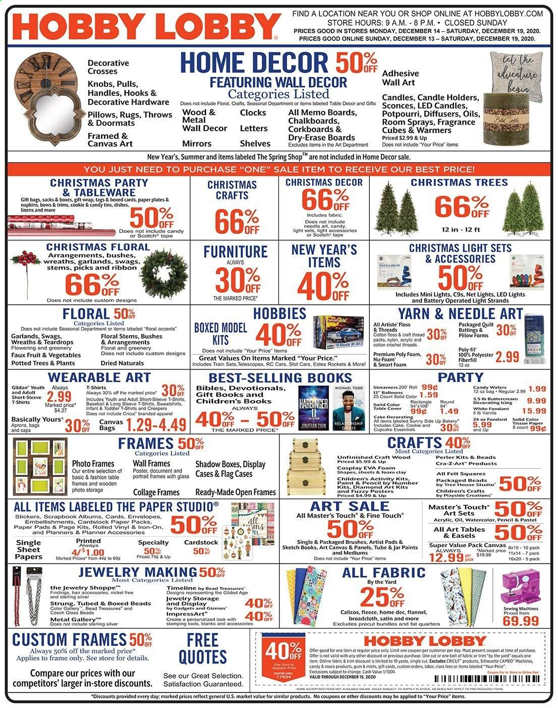 Hobby Lobby Flyer - 12.13.2020 - 12.19.2020 - Sales products - box, candle, cupcake, diffuser, fragrance, LED light, light set, linens, rug, sheet, shelf, shelves, shirt, solid, sticker, sweatshirt, table, tableware, tape, wafers, wall decor, handles, hook, christmas tree, christmas decor, iron, jar, pillow, plate, quilt, christmas lights, paper plate, cake, candy, snack, gift wrap, gum, train, envelope, vinyl, napkins, ribbon, vegetable, tools, craft, essentials, led, spring, throws. Page 1.