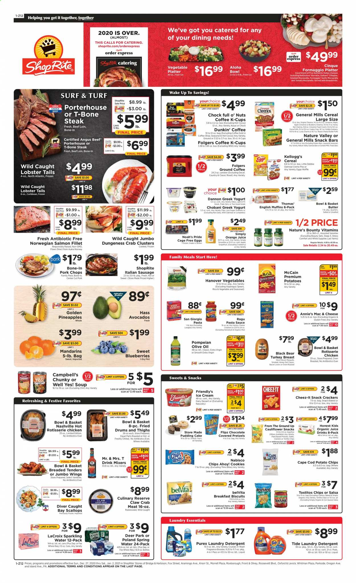 ShopRite Flyer - 12.27.2020 - 01.02.2021 - Sales products - apples, asparagus, avocado, bacon, basket, beef meat, biscuits, blueberries, box, breadsticks, Campbell's, cereals, cocoa, cod, cookies, crab meat, deer, detergent, eggs, extra virgin olive oil, fragrance, frozen, garlic, granola, granola bars, greek yogurt, lobster, macaroni & cheese, McCain, mozzarella, Nature's Bounty, rice, salmon, salmon fillet, sausage, scallops, spring water, t-bone steak, Tide, tortilla chips, turkey, turkey breast, honey, ice cream, jar, pineapple, pork chops, pork meat, potato chips, potatoes, pretzels, protein, pudding, cheerios, chicken, pasta sauce, peanut butter, oatmeal, olive oil, oven, orange juice, orange, chips, chocolate, steak, cheese, juice, cake, soup, snack, sparkling water, salsa, pasta, reese, Knorr, canister, sauce, nuts, Bounty, smoothie, platter, crab, laundry detergent, Folgers, Apple, vegetable, essentials, pineapples, spring. Page 1.