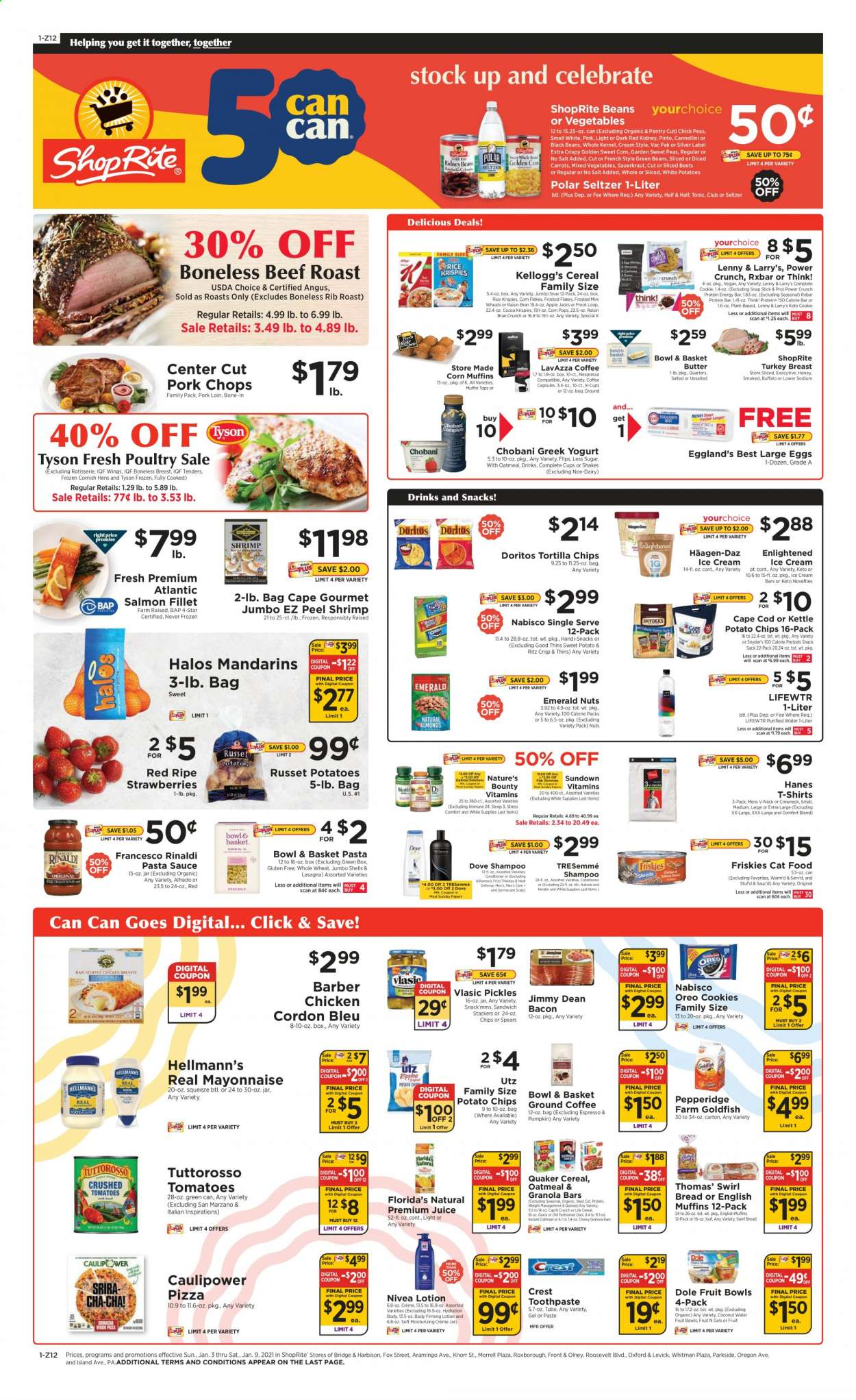 ShopRite Flyer - 01.03.2021 - 01.09.2021 - Sales products - alfredo sauce, animal food, apples, bacon, basket, beans, beef meat, beef roast, black beans, box, bran, bread, butter, cap, carrots, cat food, cereals, cocoa, cod, conditioner, cookies, corn, Doritos, Dove, eggs, frozen, granola, granola bars, greek yogurt, green beans, mayonnaise, moisturizing, Nature's Bounty, quinoa, rib roast, rice, russet potatoes, salmon, salmon fillet, sauerkraut, seltzer, shampoo, shirt, strawberries, sweet potatoes, tomatoes, tortilla chips, TRESemmé, turkey, turkey breast, honey, ice cream, ice cream bars, jar, pickles, pizza, pork chops, pork loin, pork meat, potato chips, potatoes, pretzels, protein, pumpkin, chicken, pasta sauce, peas, Nivea, oatmeal, oats, Oreo, chips, juice, coconut, sandwich, mixed vegetables, toothpaste, snack, pasta, salt, corn flakes, Knorr, Nespresso, sauce, flakes, nuts, Bounty, cordon bleu, Dole, tonic, Apple, shrimps, protein bar, coconut water, kettle, vegetable. Page 1.