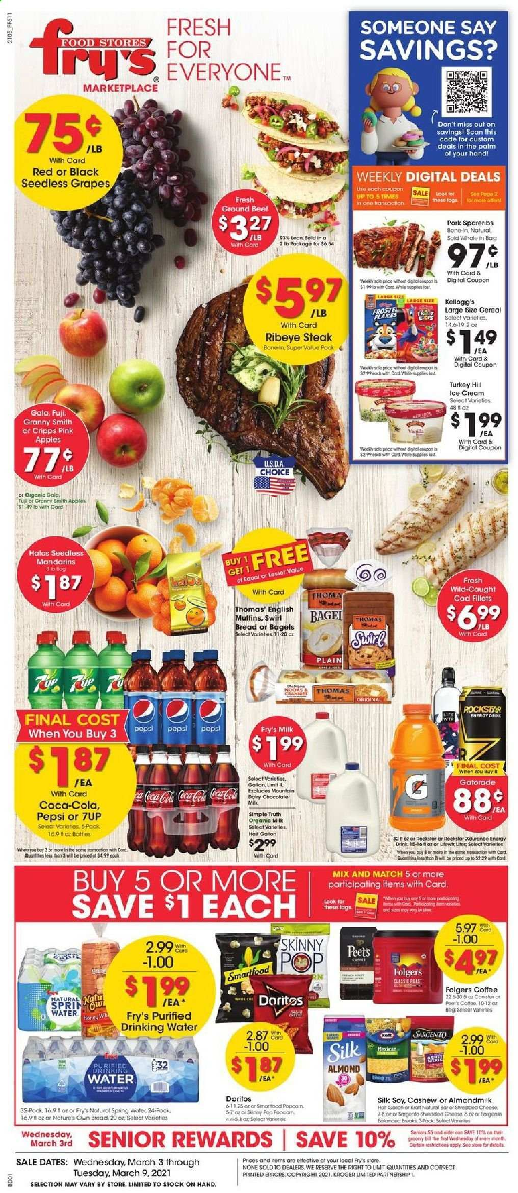 Fry's Flyer - 03.03.2021 - 03.09.2021 - Sales products - seedless grapes, bread, bagels, muffin, apples, cod, english muffins, cheese, Sargento, almond milk, organic milk, Silk, Kellogg's, Doritos, Smartfood, popcorn, Skinny Pop, mandarines, cereals, Coca-Cola, Pepsi, energy drink, 7UP, Rockstar, Gatorade, spring water, coffee, Folgers, L'Or, turkey, beef meat, beef steak, ground beef, steak, rib eye, ribeye steak, pork spare ribs, Nature's Own, water. Page 1.