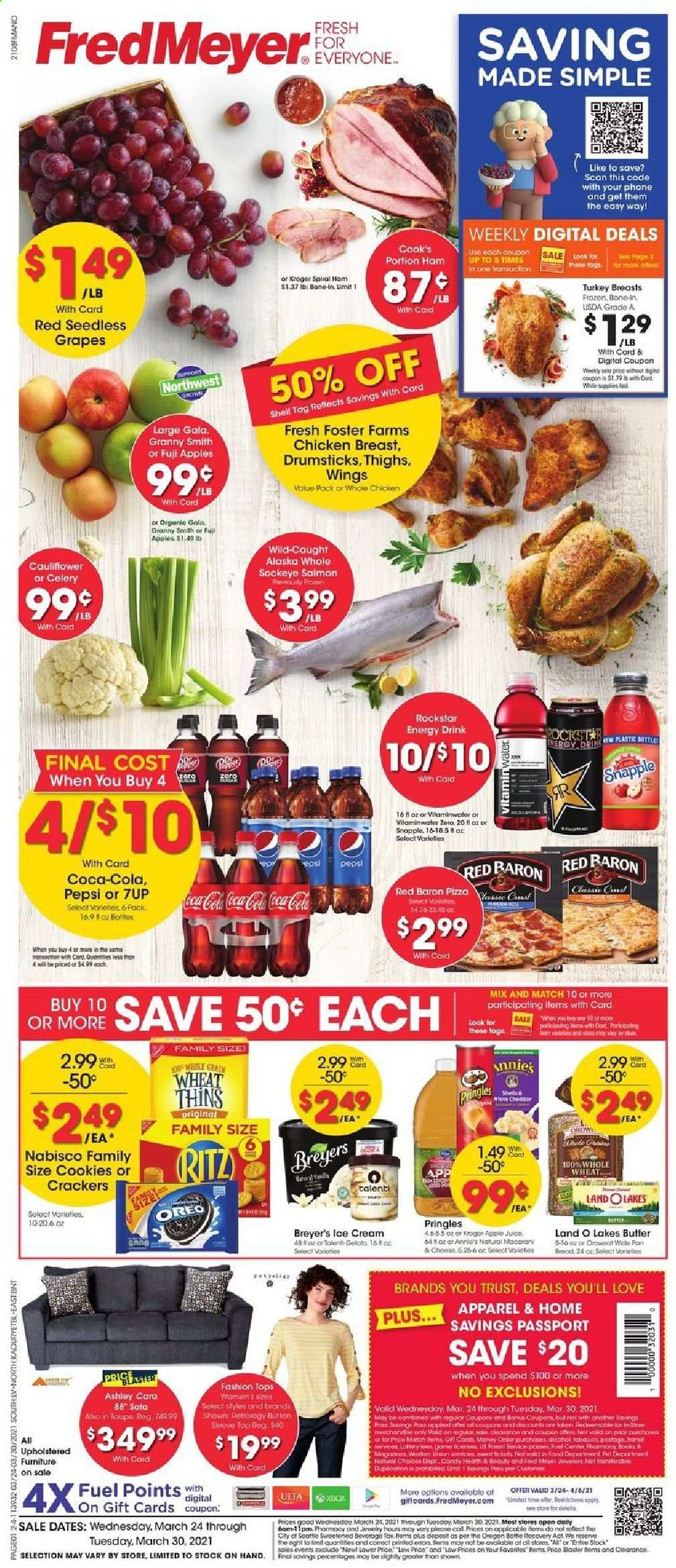 Fred Meyer Flyer - 03.24.2021 - 03.30.2021 - Sales products - celery, seedless grapes, Fuji apple, Trust, bread, salmon, pizza, Annie's, ham, spiral ham, cheddar, Oreo, butter, ice cream, Talenti Gelato, gelato, cauliflower, Red Baron, cookies, candy, crackers, RITZ, Pringles, Thins, apple juice, Coca-Cola, Pepsi, juice, energy drink, 7UP, Snapple, Rockstar, L'Or, alcohol, Cook's, turkey, turkey breast, whole chicken, chicken breasts, chicken meat, book, Breyer, Gala apple, grapes. Page 1.