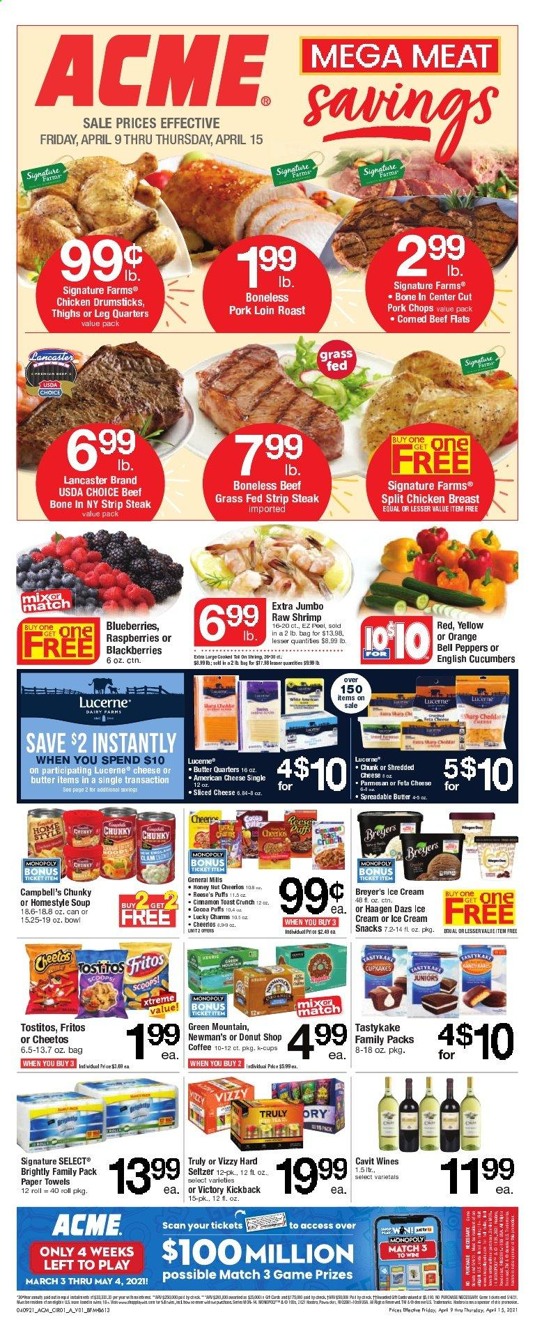 ACME Flyer - 04.09.2021 - 04.15.2021 - Sales products - Puffs, bell peppers, cucumbers, blueberries, raspberries, orange, shrimps, Campbell's, soup, american cheese, shredded cheese, sliced cheese, feta cheese, butter, spreadable butter, ice cream, Reese's, Häagen-Dazs, snack, Fritos, Cheetos, Tostitos, cocoa, Cheerios, seltzer water, coffee, coffee capsules, K-Cups, Green Mountain, hard seltzer, TRULY, chicken breasts, chicken drumsticks, chicken meat, beef meat, steak, striploin steak, pork chops, pork loin, pork meat, kitchen towels, paper towels, bowl, Sharp, beef bone, bag, peppers. Page 1.