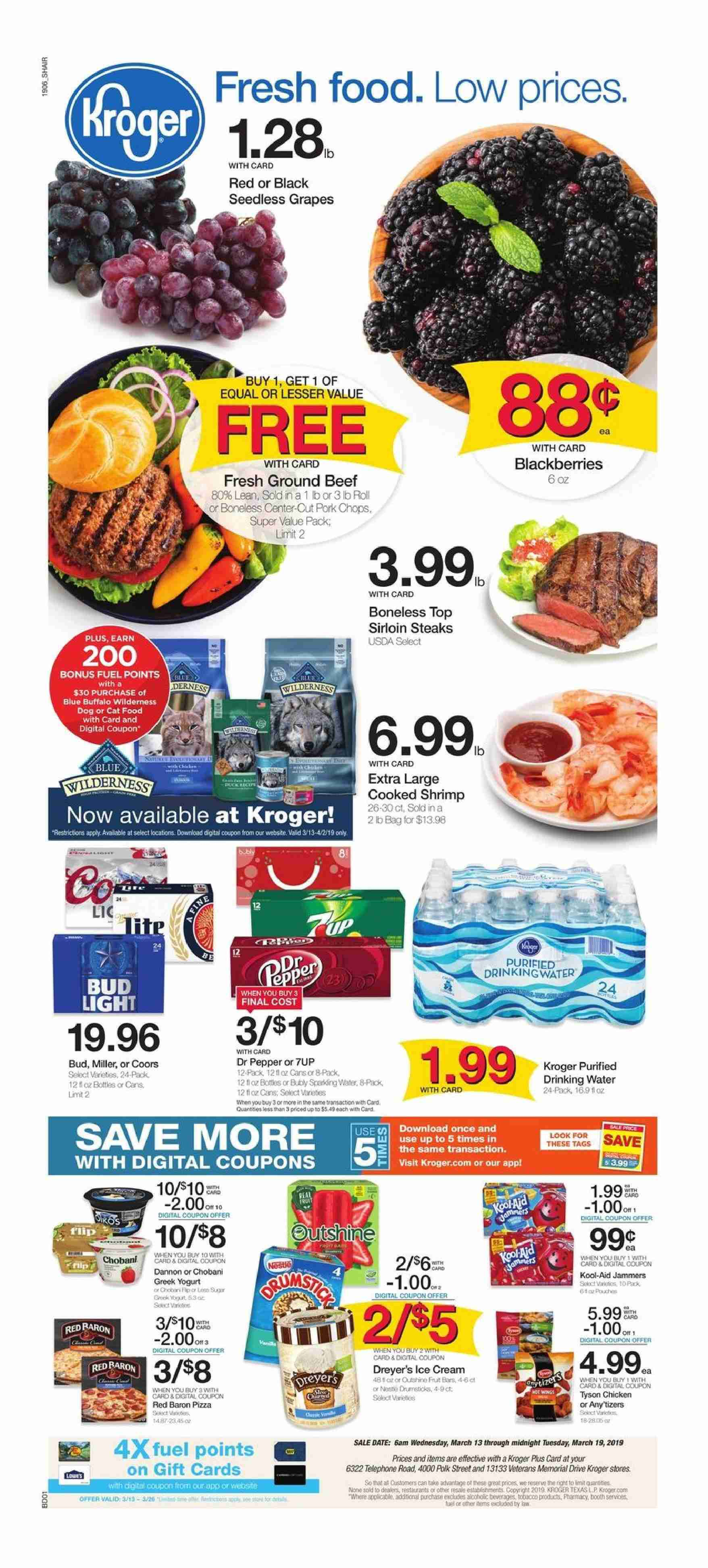 Kroger Flyer - 03.13.2019 - 03.19.2019 - Sales products - bag, beef meat, blackberries, blue buffalo, fuel, grapes, greek yogurt, ground beef, seedless grapes, shrimp, yogurt, hat, ice cream, pizza, polk, pork chops, pork meat, chicken, drinking water, pepper, bud light, miller, coors, dr. pepper. Page 1.
