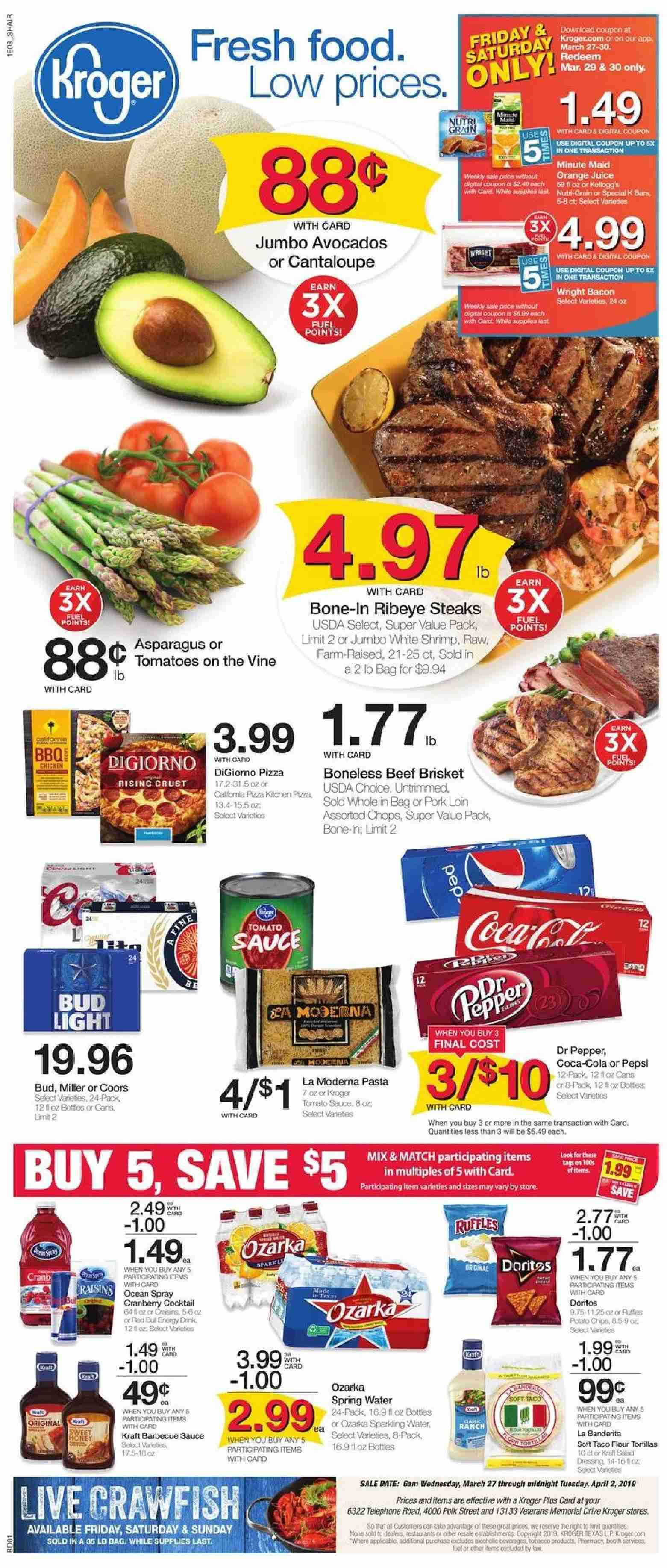 Kroger Flyer - 03.27.2019 - 04.02.2019 - Sales products - asparagus, avocado, barbecue sauce, beef meat, cantaloupe, coca-cola, crawfish, doritos, flour, gin, shrimp, spring water, tomatoes, tortillas, hat, polk, pork loin, pork meat, pepsi, orange juice, juice, dressing, pasta, rod, bud light, sauce, miller, coors. Page 1.