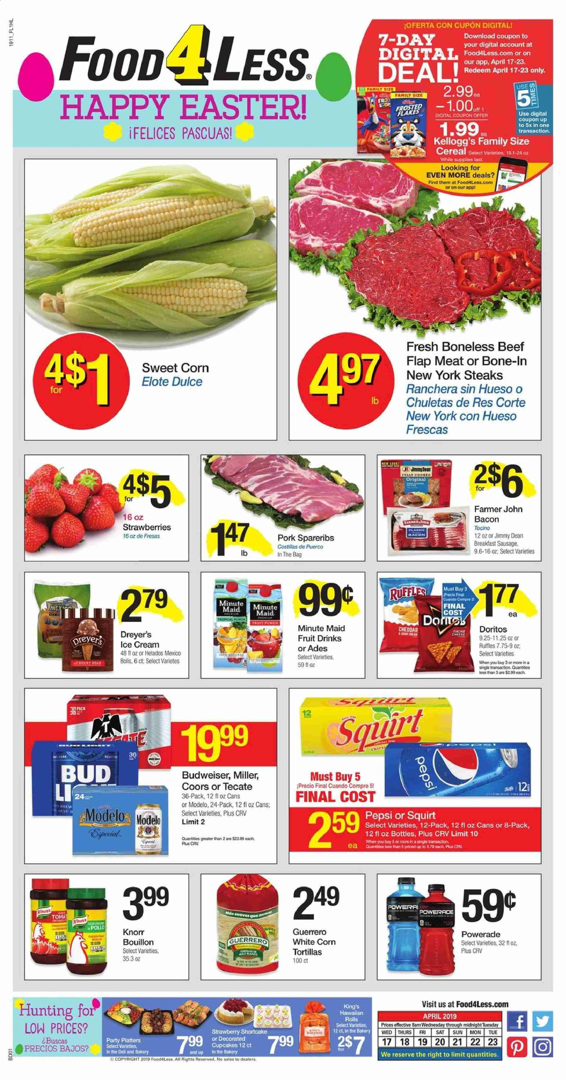 Food 4 Less Flyer - 04.17.2019 - 04.23.2019 - Sales products - Budweiser, Coors, corn, strawberries, tortillas, bacon, sausage, cheddar, ice cream, corn tortillas, Doritos, bouillon, cereals, Powerade, beef meat, pork meat, easter. Page 1.