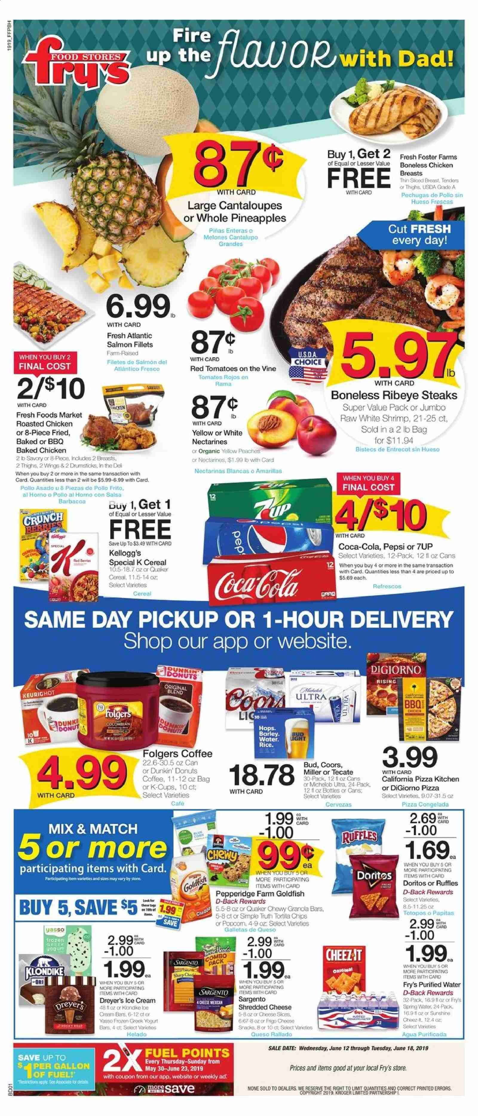 Fry's Flyer - 06.12.2019 - 06.18.2019 - Sales products - Coors, Michelob, cantaloupe, tomatoes, nectarines, pineapple, donut, salmon, shrimps, pizza, shredded cheese, cheese, Rama, salsa, Doritos, chips, barley, cereals, rice, Coca-Cola, Pepsi, water, coffee, Folgers, chicken, chicken breast, Frozen, Sharp, cream. Page 1.