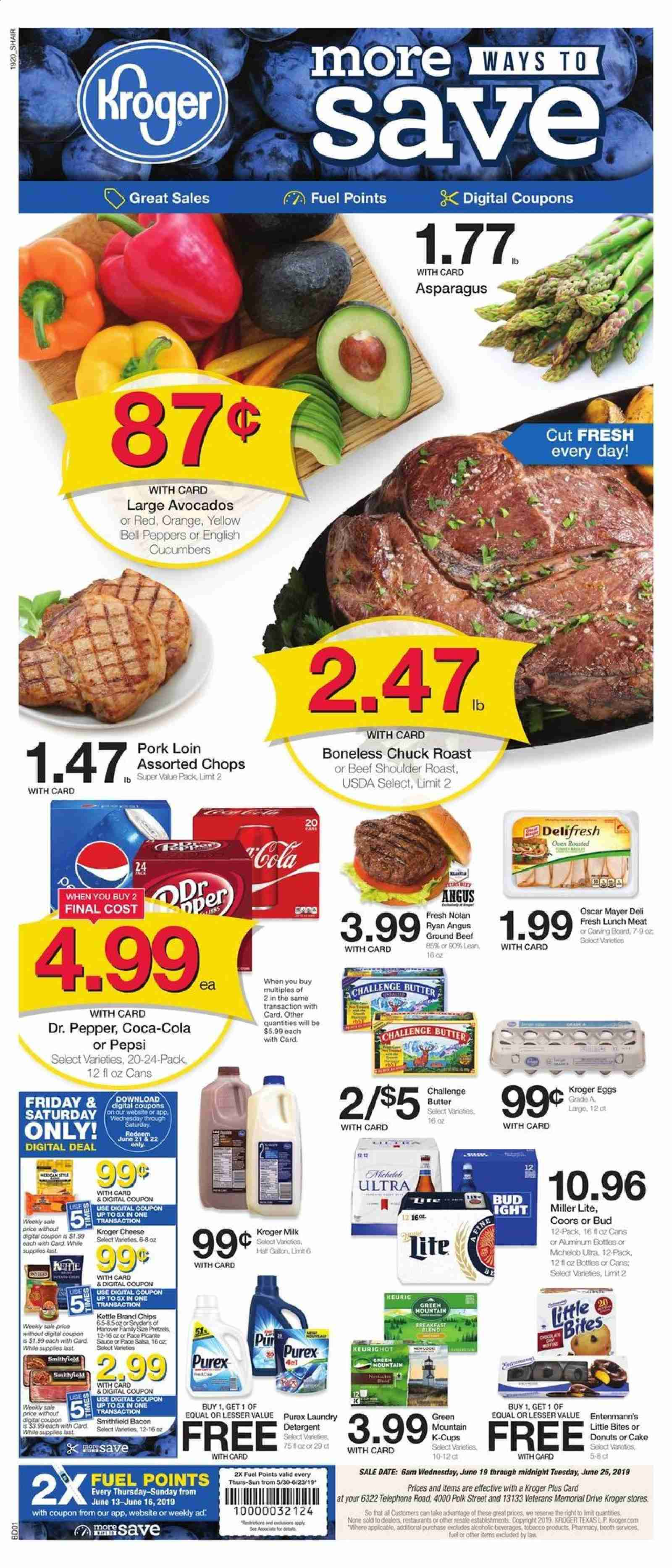 Kroger Flyer - 06.19.2019 - 06.25.2019 - Sales products - Miller Lite, Coors, Michelob, asparagus, bell peppers, cucumbers, peppers, avocado, orange, cake, donut, lunch meat, cheese, milk, eggs, butter, salsa, chips, pepper, Coca-Cola, Pepsi, Dr. Pepper, beef meat, ground beef, pork loin, pork meat, detergent, laundry detergent, Cars, oven, kettle, fuel. Page 1.