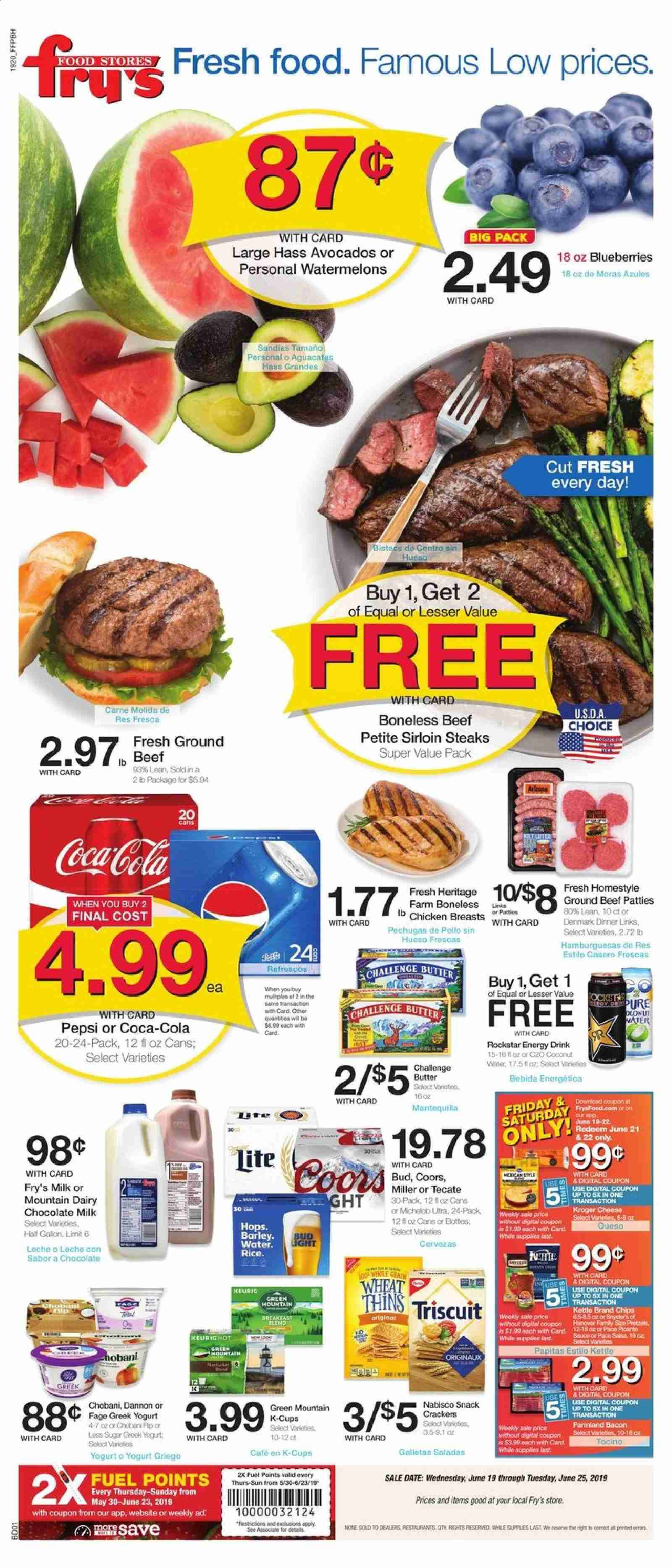 Fry's Flyer - 06.19.2019 - 06.25.2019 - Sales products - Coors, Michelob, avocado, blueberries, bacon, cheese, greek yogurt, milk, chocolate milk, butter, chocolate, cracker, crackers, chips, snack, barley, rice, Coca-Cola, Pepsi, energy drink, water, chicken, chicken breast, beef meat, ground beef, Cars, kettle. Page 1.